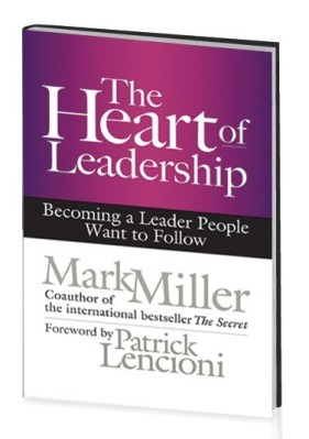 the heart of leadership mark miller