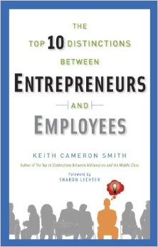 top 10 distinctions between entrepreneurs and employees keith cameron smith