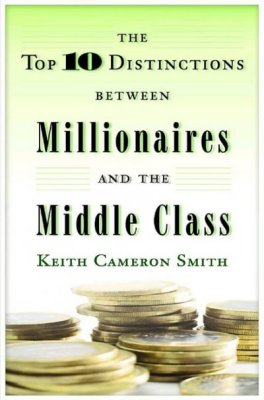 top 10 distinctions between millionaires and the middle class keith cameron smith