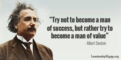 Albert Einstein albert einstein try not to become a man of success, but rather try to become a man of value