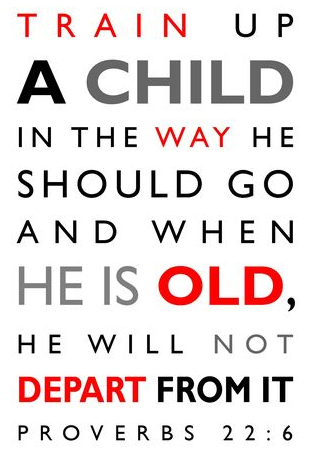 "Proverbs 22:6: ""Train the young in the way they should go; even when old, they will not swerve from it."