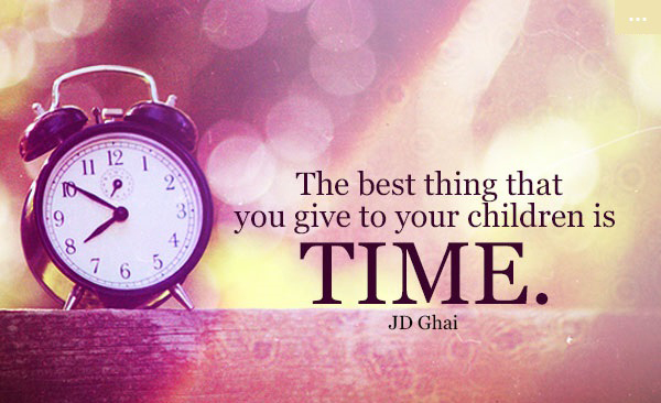 The best thing that you can give your child is time