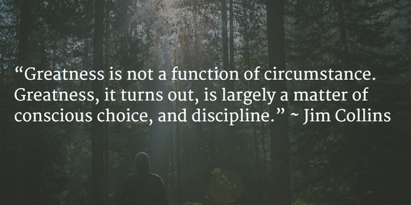 Greatness is not a function of circumstance. Greatness is a matter of conscious choice and discipline